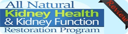 The All Natural Kidney Health and Kidney Function Restoration Program Review